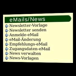 E-Mails/News mit den Unterpunkten Newsletter-Vorlage, Newsletter senden, Anmelde-eMail, eMail-Änderung, Empfehlungs-eMail, Zugangsdaten-eMail, News verwalten, News-Vorlagen