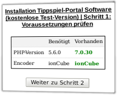 Installation Tippspiel-Portal Software (kostenlose Test-Version) | Schritt 1: Voraussetzungen prüfen: Mindestens benötigte PHP-Version: 5.6.0 Vorhandene PHP-Version: 5.6.0, Encoder: ionCube vorhanden