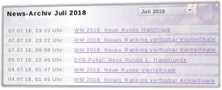 News-Archiv Juli 2018 - WM 2018: Neue Runde Halbfinale, WM 2018: Neues Ranking verfügbar Viertelfinale, DFB-Pokal: Neue Runde 1. Hauptrunde, WM 2018: Neue Runde Viertelfinale, WM 2018: Neues Ranking verfügbar Achtelfinale
