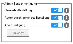 Admin-Benachrichtigung - Neue Abo-Bestellung: ja, Automatisch generierte Bestellung: ja, Abo-Kündigung: ja, Speichern-Button