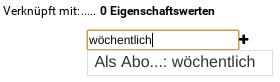 """Verknüpft mit: 0 Eigenschaftswerten, Eingabefeld enthält """"wöchentlich"""" und zur Auswahl gestellter Vorschlag: """"Als Abo...: wöchentlich"""""""