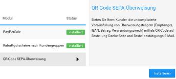 QR-Code SEPA-Überweisung Bieten Sie Ihren Kunden die unkomplizierte Vorausfüllung von Überweisungsträgern (Empfänger, IBAN, Betrag, Verwendungszweck) mittels QR-Code auf Bestellung-Danke-Seite und Bestellbestätigungs-E-Mail. Installieren-Button