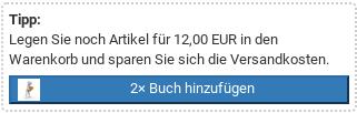 """Tipp: Legen Sie noch Artikel für 12,00 EUR in den Warenkorb und sparen Sie sich die Versandkosten. Button """"2× Buch hinzufügen"""""""