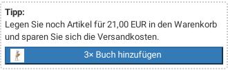 Tipp: Legen Sie noch Artikel für 21,00 EUR in den Warenkorb und sparen Sie sich die Versandkosten.