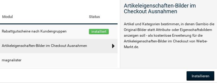 Modul-Center > Artikeleigenschaften-Bilder im Checkout Ausnahmen Artikel und Kategorien bestimmen, in denen Gambio die Original-Bilder statt Attributs- oder Eigenschaftsbildern anzeigen soll - als kostenlose Erweiterung für die Artikeleigenschaften-Bilder im Checkout von Werbe-Markt.de. > Installieren