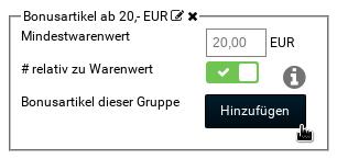 Bonusartikel ab 20,- EUR, Mindestwarenwert: 20,00 EUR, # relativ zu Warenwert: ja, Bonusartikel dieser Gruppe: Hinzufügen-Button