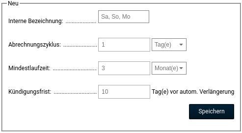 Interne Bezeichnung: Sa, So, Mo Abrechnungszyklus: 1 Tag Mindestlaufzeit: 3 Monate Kündigungsfrist: 10 Tag(e) vor autom. Verlängerung