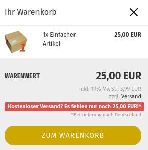 Ihr Warenkorb: Kostenloser Versand? Es fehlen nur noch 25,00 EUR!* *Bei Lieferung nach Deutschland