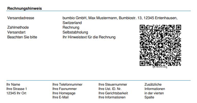 PDF Versandadresse Zahlmethode Versandart Beachten Sie bitte Ihr Name Ihre Straße 1 12345 Ihr Ort bumbio GmbH, Max Mustermann, Bumbiostr. 13, 12345 Entenhausen, Switzerland Rechnung Selbstabholung, rechts QR-Code mit Label QR-Rechnung