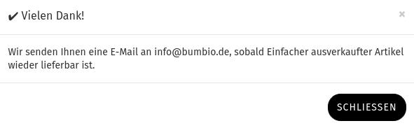 ✔️ Vielen Dank! Wir senden Ihnen eine E-Mail an info@bumbio.de, sobald Einfacher ausverkaufter Artikel wieder lieferbar ist.