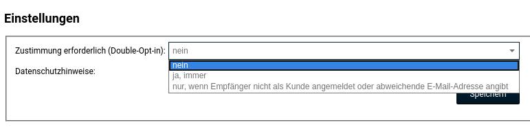 """Auswahlfeld Zustimmung erforderlich (Double-Opt-in) mit 3 Optionen: nein, """"ja, immer"""", """"nur, wenn Empfänger nicht als Kunde angemeldet oder abweichende E-Mail-Adresse angibt"""""""
