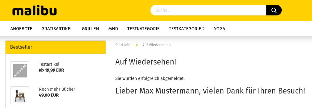 malibu: Auf Wiedersehen! Sie wurden erfolgreich abgemeldet. Lieber Max Mustermann, vielen Dank für Ihren Besuch!