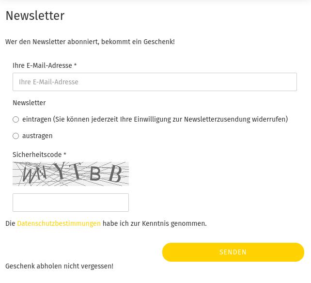 Newsletter Wer den Newsletter abonniert, bekommt ein Geschenk! ... Newsletter-Registrierungsformular .... Geschenk abholen nicht vergessen!