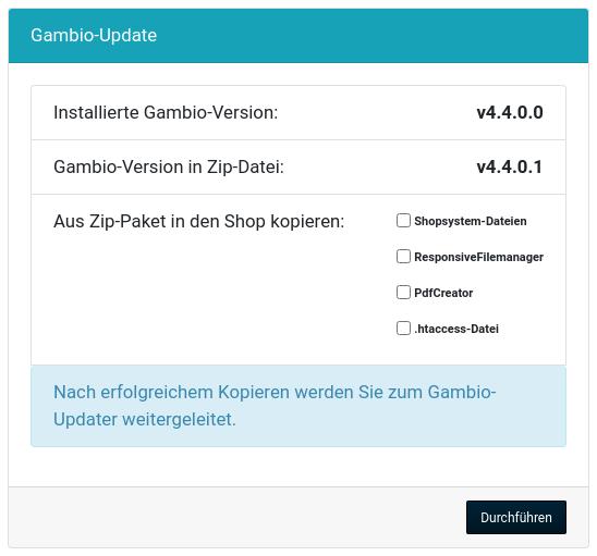 Gambio-Update Installierte Gambio-Version: v4.4.0.0 Gambio-Version in Zip-Datei: v4.4.0.1 Aus Zip-Paket in den Shop kopieren: Shopsystem-Dateien ResponsiveFilemanager PdfCreator .htaccess-Datei Nach erfolgreichem Kopieren werden Sie zum Gambio-Updater weitergeleitet.