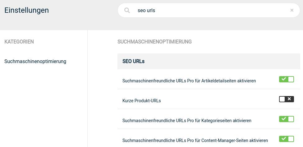 Einstellungen > SEO URLs > Suchmaschinenfreundliche URLs Pro für Artikeldetailseiten aktivieren: ja, Kurze Produkt-URLs: nein, Suchmaschinenfreundliche URLs Pro für Kategorieseiten aktivieren: ja, Suchmaschinenfreundliche URLs Pro für Content-Manager-Seiten aktivieren: ja