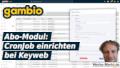 Gambio Abo-Modul: CronJob einrichten in Keyweb