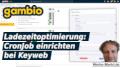 Gambio Ladezeitoptimierung: CronJob einrichten bei Keyweb