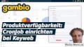 Gambio Produktverfügbarkeit: CronJob einrichten bei Keyweb